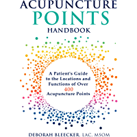 Acupuncture Points Handbook: A Patient's Guide to the Locations and Functions of over 400 Acupuncture Points