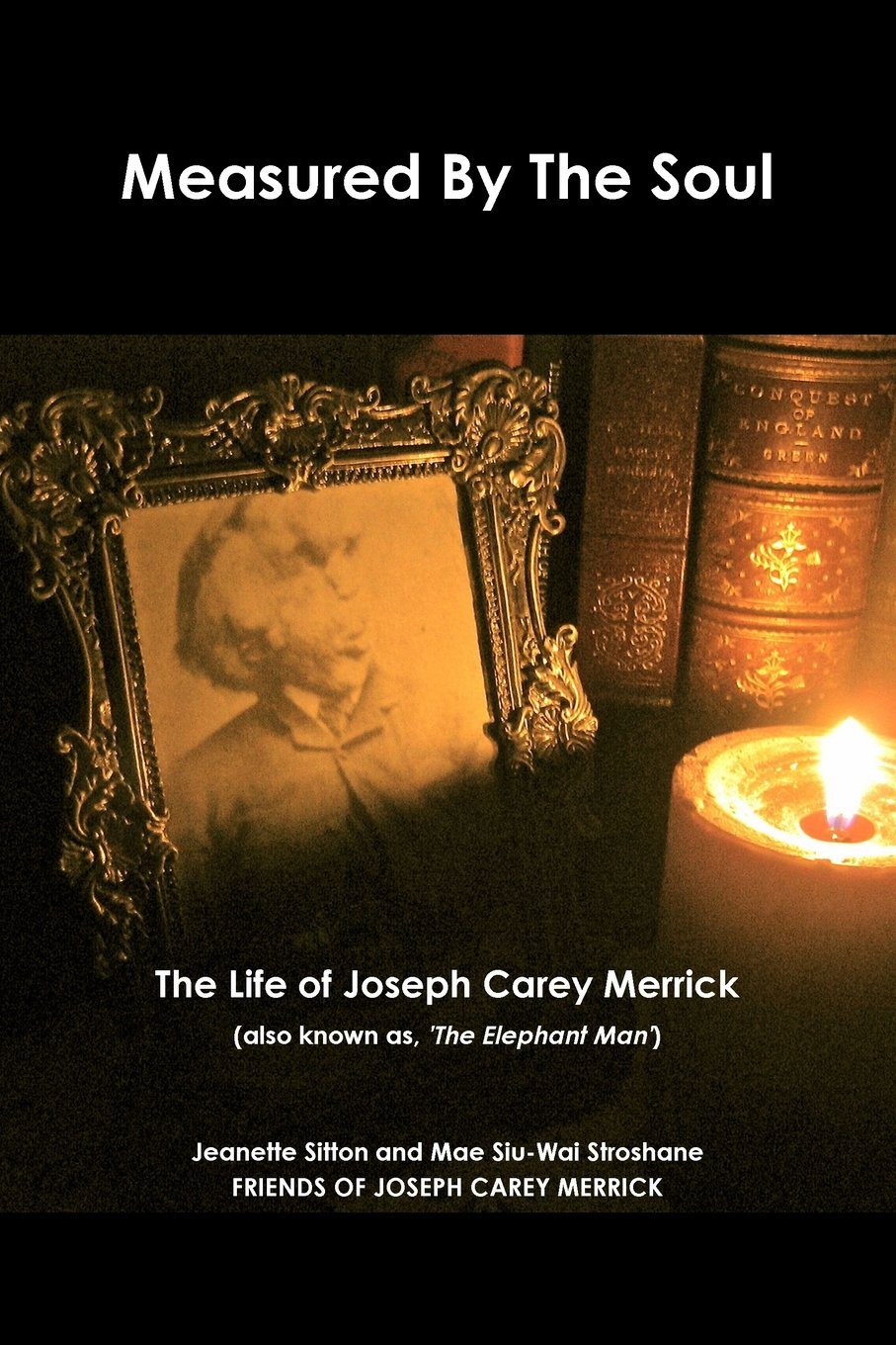 Measured by Soul: The Life of Joseph Carey Merrick (also known as 'The Elephant Man') pdf