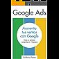 Google Ads: Aumenta tus Ventas con Google: Crea tu primera campaña en 10 pasos