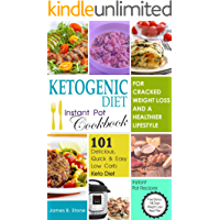 Ketogenic Diet Instant Pot Cookbook For Cracked Weight Loss And A Healthier life: 101 Delicious, Quick & Easy Low Carb Keto Diet Instant Pot Recipes(Ketogenic Diet, Low Carb Diet, Keto Diet)