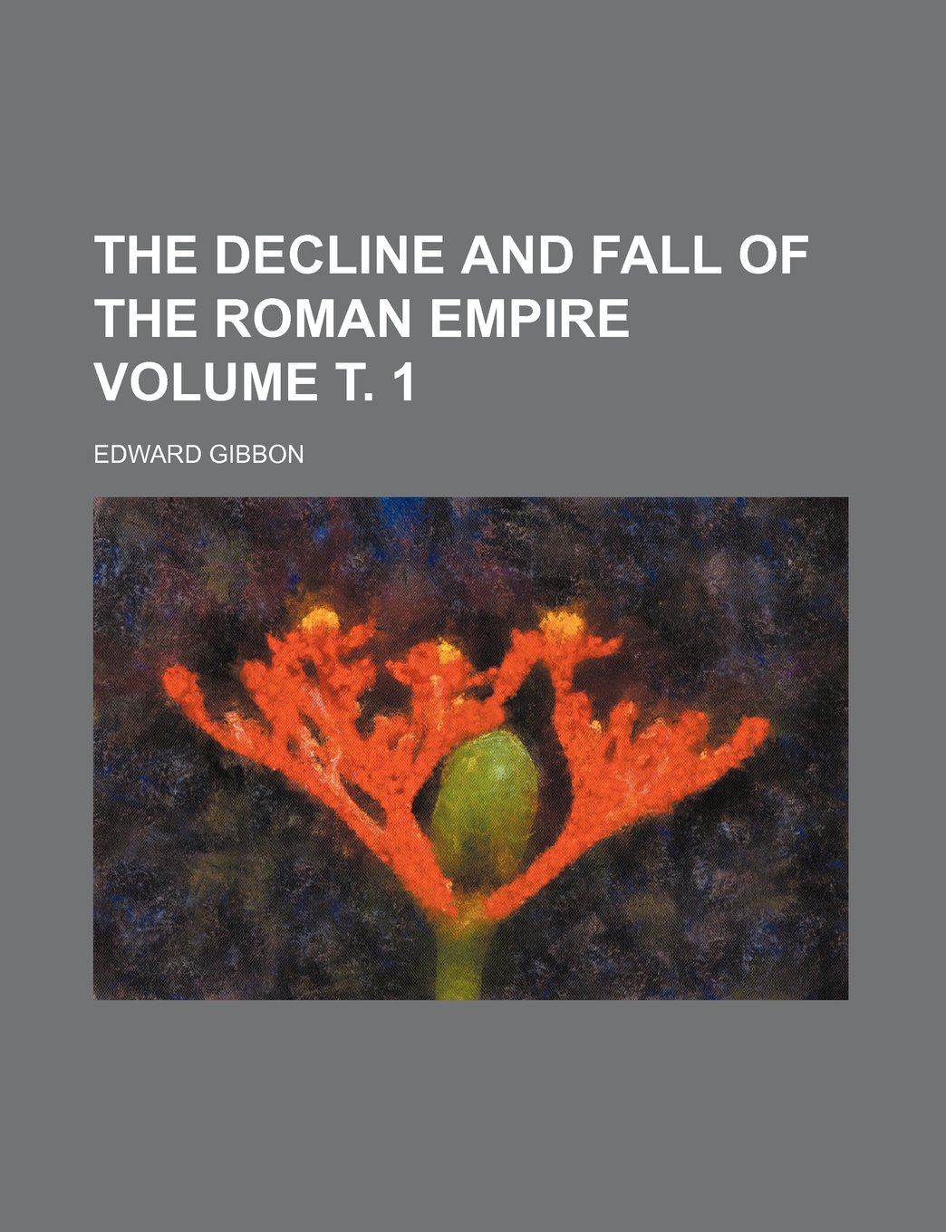 Download The decline and fall of the Roman empire Volume т. 1 PDF