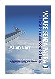 Volare senza paura: è facile se sai come farlo