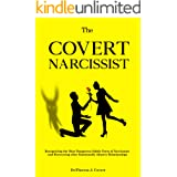The Covert Narcissist: Recognizing the Most Dangerous Subtle Form of Narcissism and Recovering from Emotionally Abusive Relat