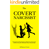 The Covert Narcissist: Recognizing the Most Dangerous Subtle Form of Narcissism and Recovering from Emotionally Abusive…