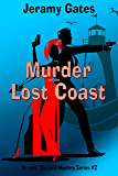 "Murder on the Lost Coast: A ""He said, She said"" cozy mystery novel (He said, She said Mystery Series Book 2)"