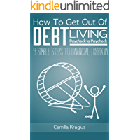How To Get Out Of Debt Living Paycheck to Paycheck: 9 Simple Steps to Financial Freedom