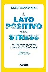 Il lato positivo dello stress: Perché lo stress fa bene e come sfruttarlo al meglio (Saggi Giunti Psicologia) (Italian Edition) Kindle Edition