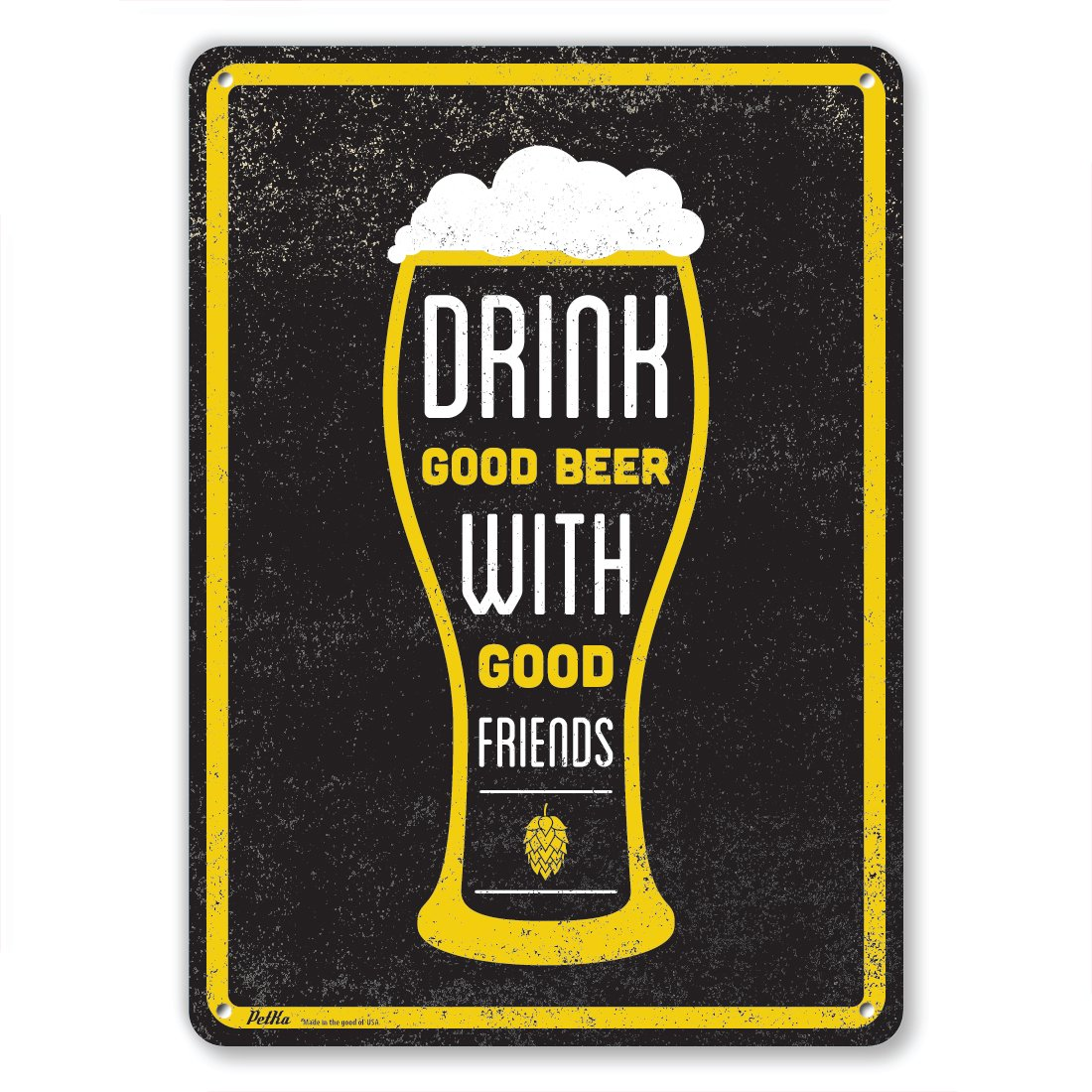 PetKa Signs and Graphics PKCB-0015-NA/_10x14Drink Good Beer with Good Friends Aluminum Sign 10 x 14