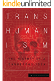 Transhumanism: The History of a Dangerous Idea