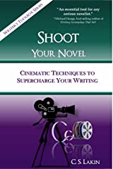 Shoot Your Novel: Cinematic Techniques to Supercharge Your Writing (The Writer's Toolbox Series Book 2) Kindle Edition