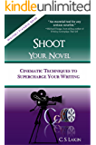 Shoot Your Novel: Cinematic Techniques to Supercharge Your Writing (The Writer's Toolbox Series Book 2)