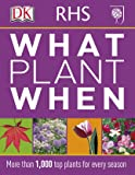 RHS What Plant When: More than 1,000 Top Plants for Every Season