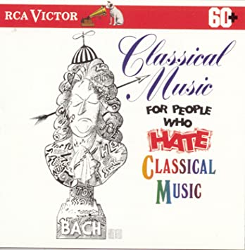 Classical Music for People Who Hate Classical Music