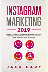 Instagram Marketing 2019: Secrets To Growth Your Brand, Be an Influencer of Millions and  Advertising your Business with this Guide on  Social Media Marketing Paperback