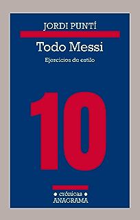 Todo Messi: Ejercicios de estilo (Crónicas nº 115) (Spanish Edition)