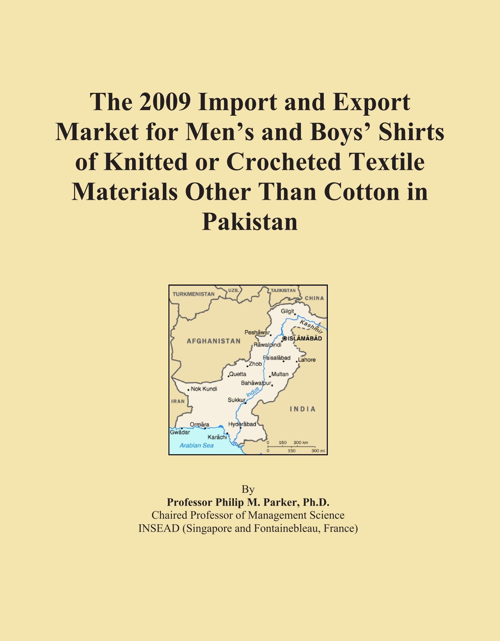 Download The 2009 Import and Export Market for Men's and Boys' Shirts of Knitted or Crocheted Textile Materials Other Than Cotton in Pakistan pdf epub