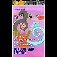 Conductismo efectivo: Cómo controlar a  las masas. (ILUSTRADO).