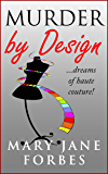 Murder By Design: ...dreams of haute couture! (Murder By Design Cozy Mystery Trilogy Book 1)