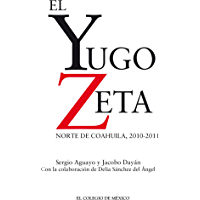 El Yugo Zeta. Norte de Coahuila, 2010-2011 (Spanish Edition)