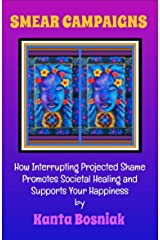 Smear Campaigns: How Interrupting Projected Shame Promotes Societal Healing and Supports Your Happiness Kindle Edition
