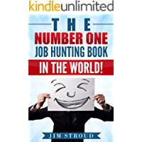The Number One Job Hunting Book in The World: Job Search Strategies for Unemployed, Underemployed and Unhappily Employed People