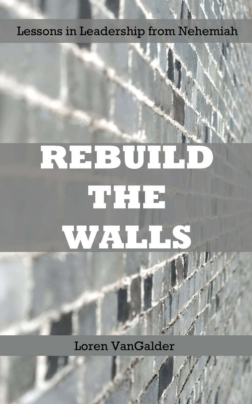 Read Online Rebuild the Walls: Lessons in Leadership from Nehemiah PDF
