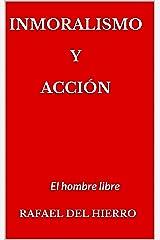 Inmoralismo y acción: El hombre libre (La anticrítica. El libro de las refutaciones nº 2) (Spanish Edition) Kindle Edition