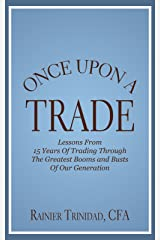 Once Upon A Trade: Lessons From 15 Years Of Trading Through The Greatest Booms And Busts Of Our Generation Kindle Edition