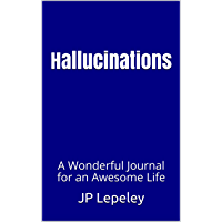 Hallucinations: A Wonderful Journal for an Awesome Life (English Edition)