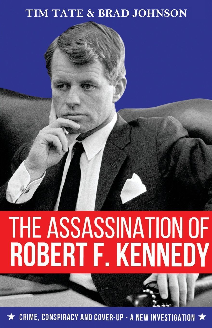 Read Online The Assassination of Robert F. Kennedy: Crime, Conspiracy and Cover-Up - A New Investigation pdf epub