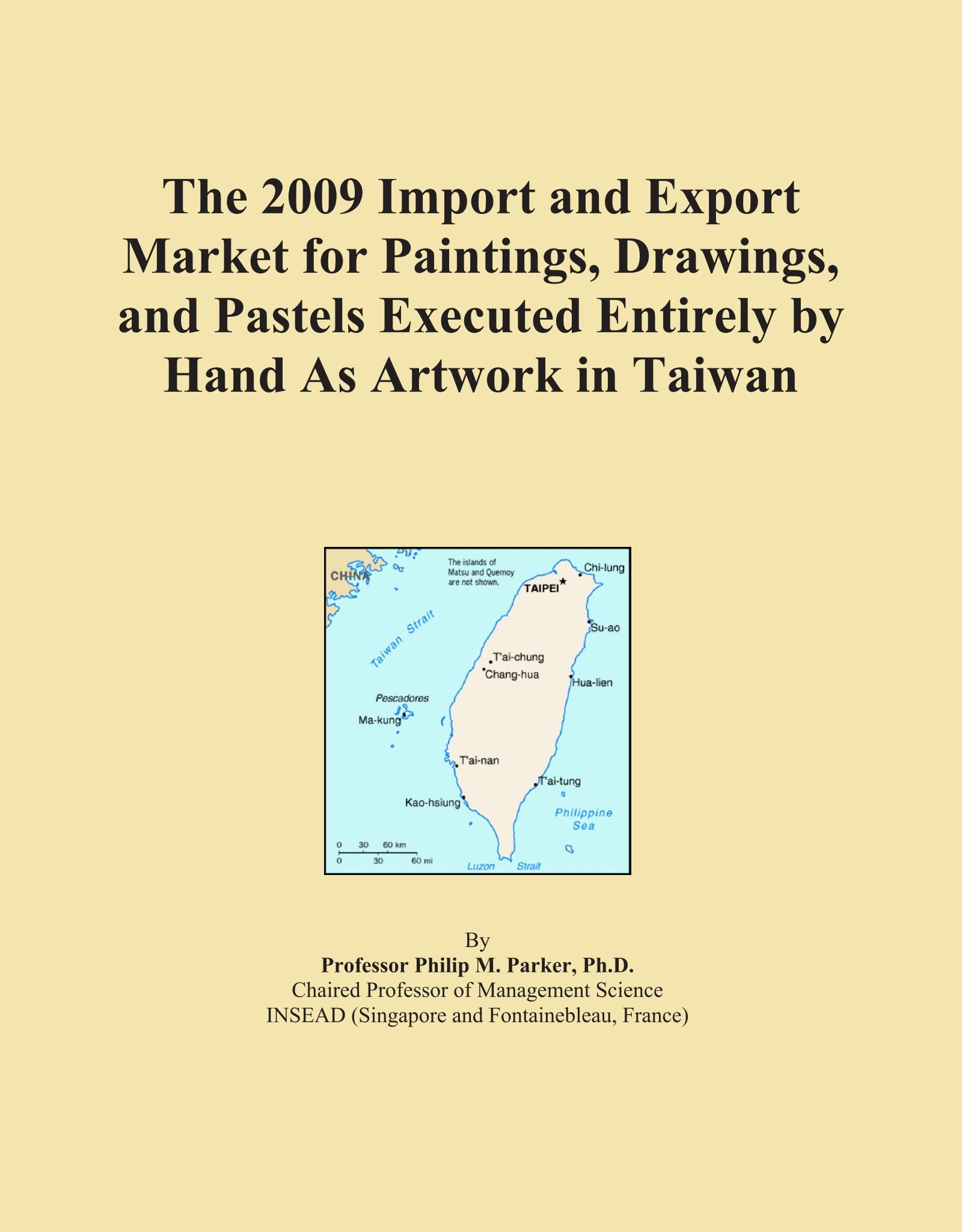 The 2009 Import and Export Market for Paintings, Drawings, and Pastels Executed Entirely by Hand As Artwork in Taiwan ebook
