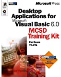 Desktop Applications for Microsoft Visual Basic 6.0: MCSD Training Kit for Exam 70-176 (with CD-ROM)