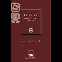 La bioética: un camino para el presente (Cátedra Eusebio Francisco Kino)