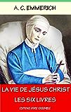 La Vie de Jésus-Christ: Intégrale - Les Six Livres - Entièrement relu et corrigé