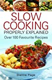 Slow Cooking Properly Explained: Over 100 Favourite Recipes