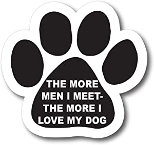 Magnet Me Up The More Men I Meet - The More I Love My Dog Pawprint Car Magnet Paw Print Auto Truck Decal Magnet