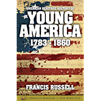 American Heritage History of Young America: 1783-1860