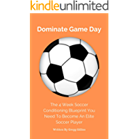 Dominate Game Day: The Soccer Conditioning Blueprint You Need To Become An Elite Soccer Player