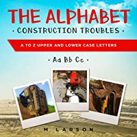 The Alphabet Construction Troubles: A to Z Upper and Lower Case Letters (EDUCATIONAL TRACTORS)