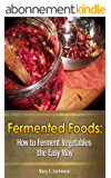 Fermented Foods: How to Ferment Vegetables the Easy Way (English Edition)