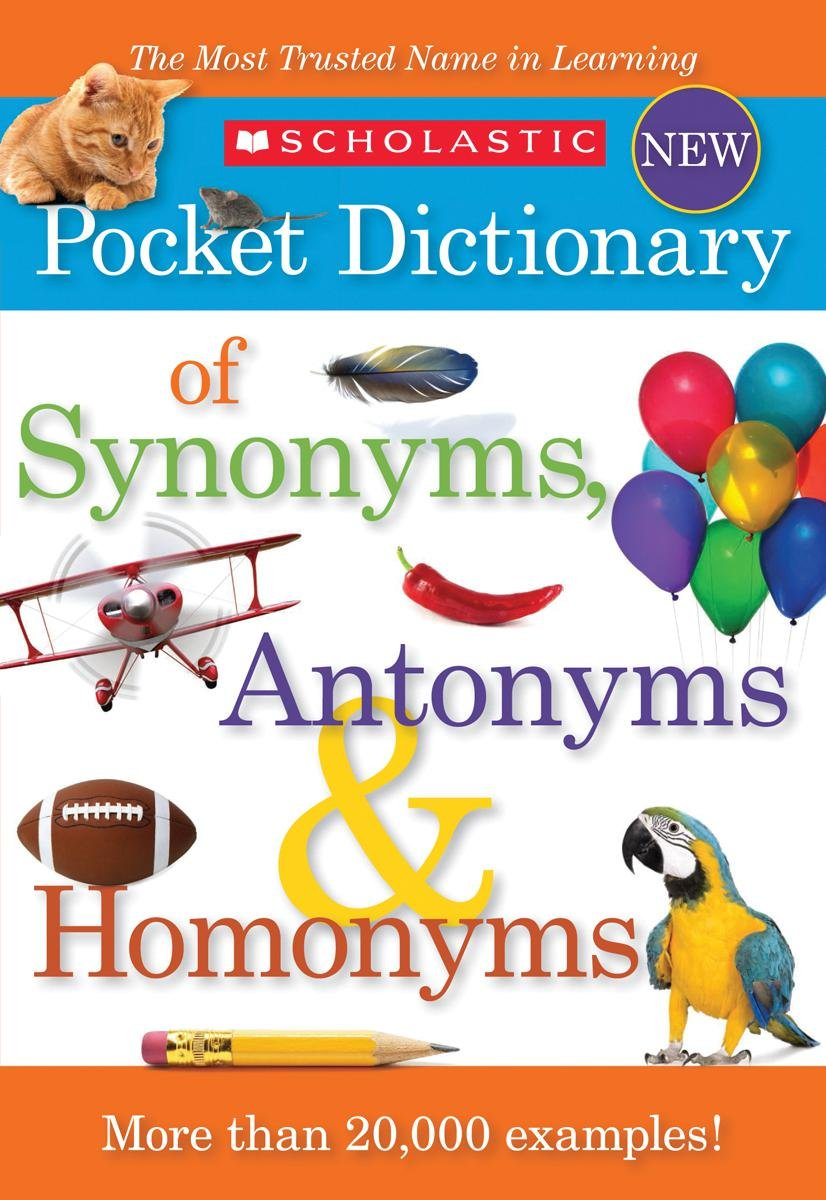 Scholastic Pocket Dictionary Of Synonyms, Antonyms, Homonyms: Scholastic:  9780545426671: Amazon.com: Books