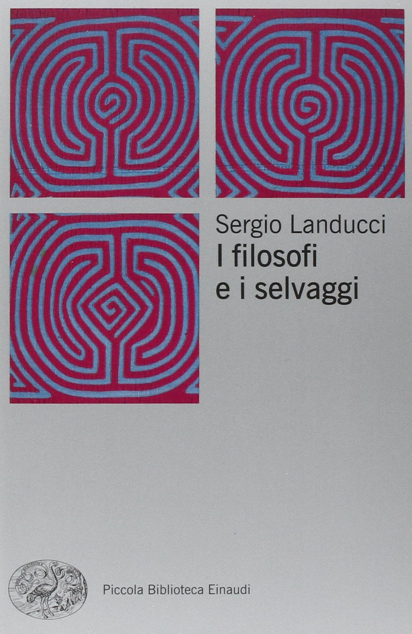 I filosofi e i selvaggi Copertina flessibile – 18 mar 2014 Sergio Landucci Einaudi 8806220179 FILOSOFIA OCCIDENTALE MODERNA