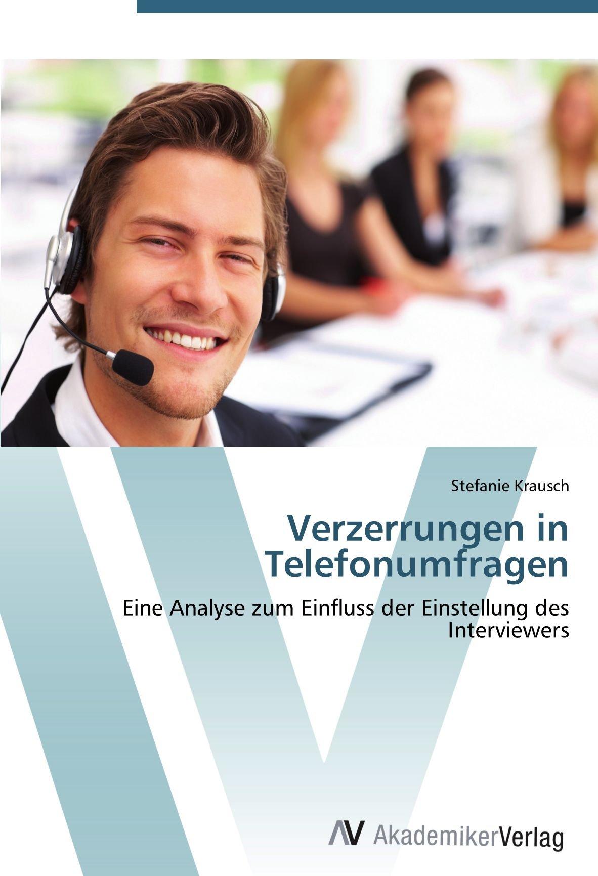Verzerrungen in Telefonumfragen: Eine Analyse zum Einfluss der Einstellung des Interviewers (German Edition) pdf epub