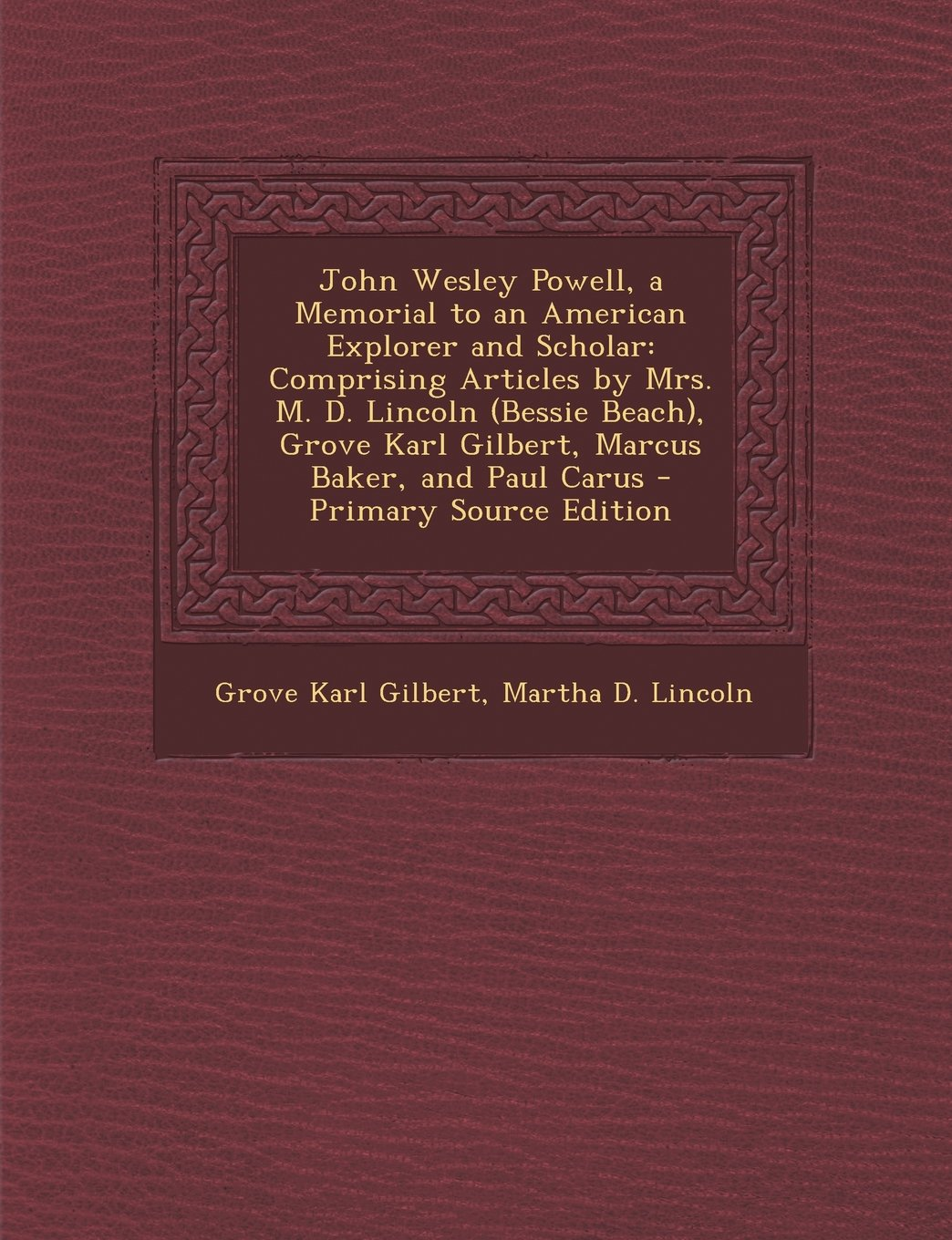 Download John Wesley Powell, a Memorial to an American Explorer and Scholar: Comprising Articles by Mrs. M. D. Lincoln (Bessie Beach), Grove Karl Gilbert, Marcus Baker, and Paul Carus - Primary Source Edition ebook
