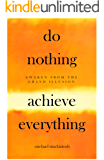 Do Nothing, Achieve Everything: Awaken From The Grand Illusion