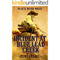 Incident at Blue Lead Creek: A Western Adventure: The New Western Action Novel (The Bonner Saga Book 4)