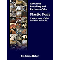 Advanced Pastelling and Patterns of the Plastic Pony (Prepping, Pastelling, and Polishing the Plastic Pony Book 3)
