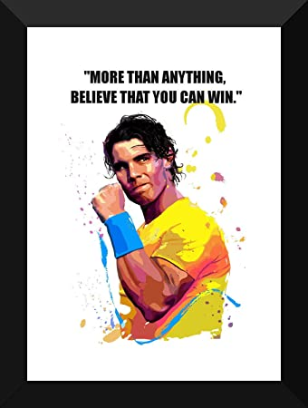 Tallenge Motivational Inspirational Quote Rafael Nadal More Than Anything Believe That You Can Win Framed Poster For Home And Office Decoration Paper 12 X 17 Inches Amazon In Home Kitchen
