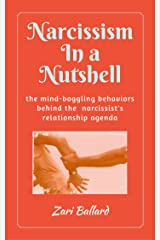 Narcissism In a Nutshell: The Mind-Boggling Behaviors Behind the Narcissist's Relationship Agenda Kindle Edition
