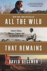 All The Wild That Remains: Edward Abbey, Wallace Stegner, and the American West Paperback